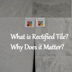 What Is Rectified Tile And Why Does It Matter For Your Installation