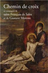 Chemin de croix  en compagnie de saint Francois de Sales et Gustave Moreau