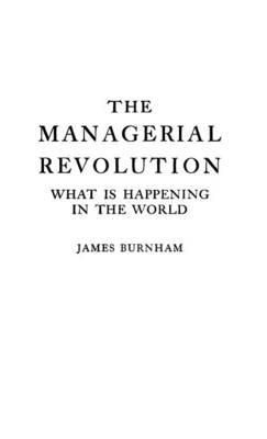 The Managerial Revolution: What is Happening to The World - James Burnham