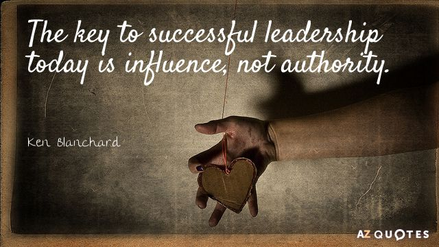 The key to successful leadership today is influence, not authority. (Ken Blanchard). Created via www.azquotes.com