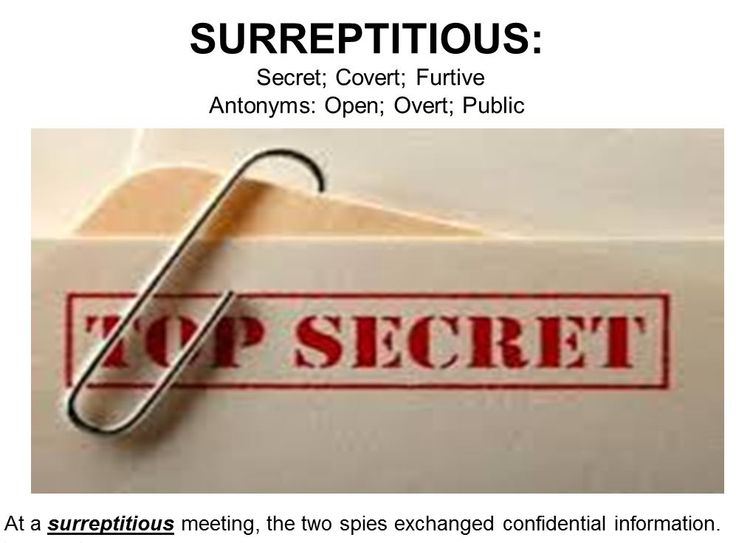 #WordOfTheDay Surreptitious: Kept Secret; clandestine; secretive; sneaky; sly; furtive; concealed; hidden; undercover. Antonym: Above Board; Honored; Authorized But no, they do it in a sneaking, underhand, surreptitious, secret manner.