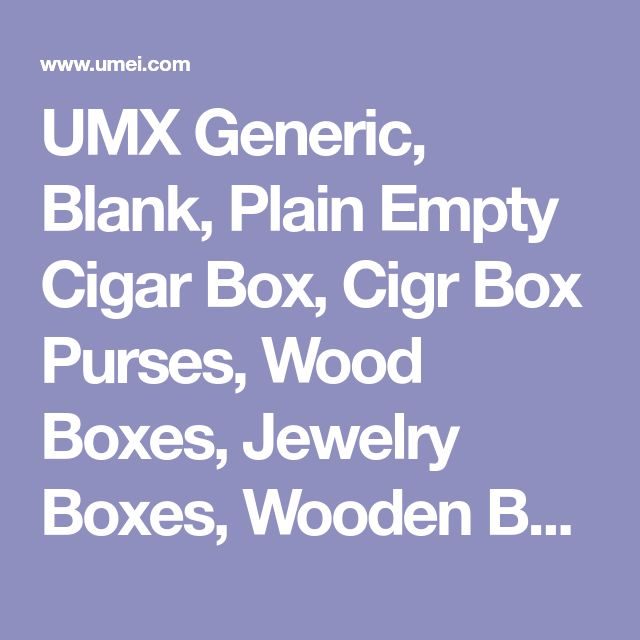 UMX Generic, Blank, Plain Empty Cigar Box, Cigr Box Purses, Wood Boxes, Jewelry Boxes, Wooden Boxes.