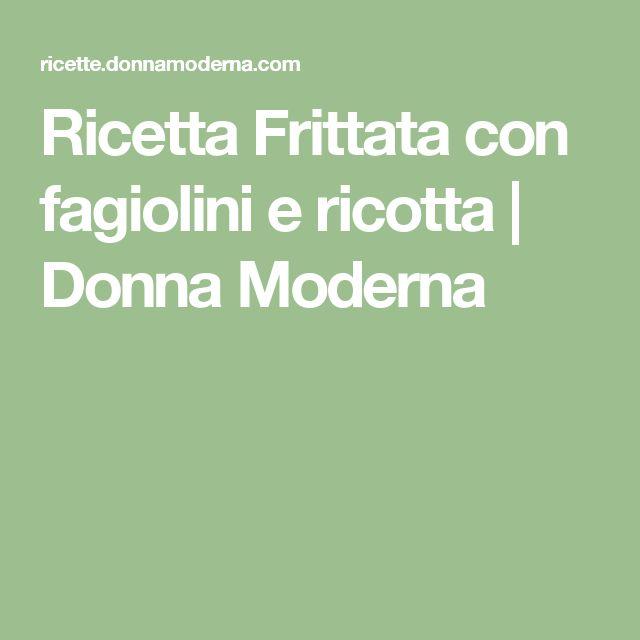 Ricetta Frittata con fagiolini e ricotta | Donna Moderna