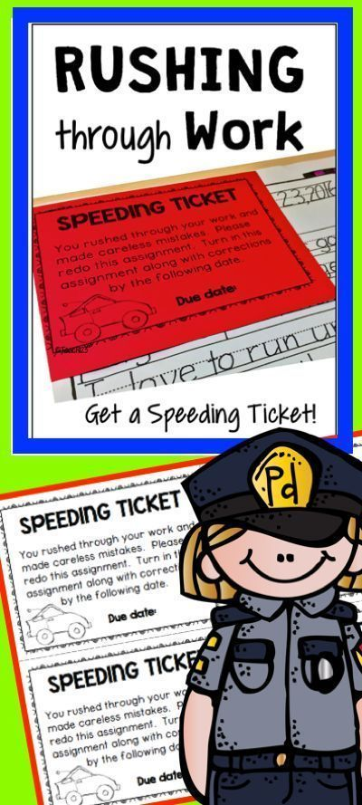 WORK HABITS:  Give students a speeding ticket if they rush through their work and make careless mistakes.  Great way to communicate with parents and help students develop better work habits.  paid