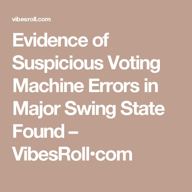 Evidence of Suspicious Voting Machine Errors in Major Swing State Found – VibesRoll•com