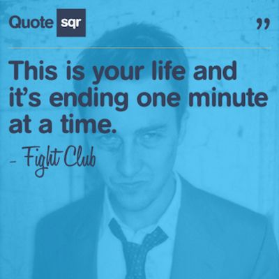 "Fight Club Quote ""This is your life and it's ending one minute at a time"""
