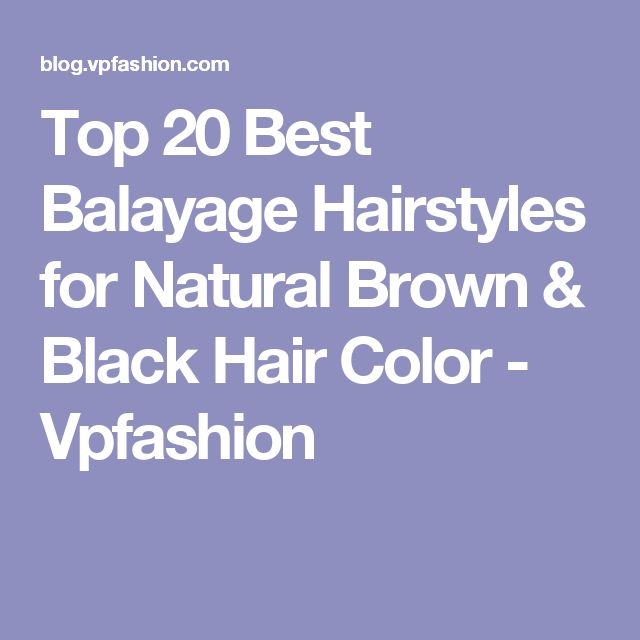 Top 20 Best Balayage Hairstyles for Natural Brown & Black Hair Color - Vpfashion