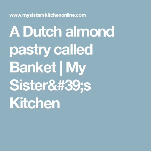 A Dutch almond pastry called Banket | My Sister's Kitchen