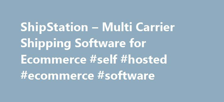 ShipStation – Multi Carrier Shipping Software for Ecommerce #self #hosted #ecommerce #software http://louisville.remmont.com/shipstation-multi-carrier-shipping-software-for-ecommerce-self-hosted-ecommerce-software/  # ShipStation Best USPS Rates at all plan levels + includes a free USPS-enabled account + Web-based w/ free iOS Android app Aggregate orders from your selling channels + Automate order processing with a simple but powerful rules engine Integrates with Shopify and 90 other apps…