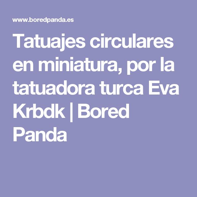 Tatuajes circulares en miniatura, por la tatuadora turca Eva Krbdk | Bored Panda