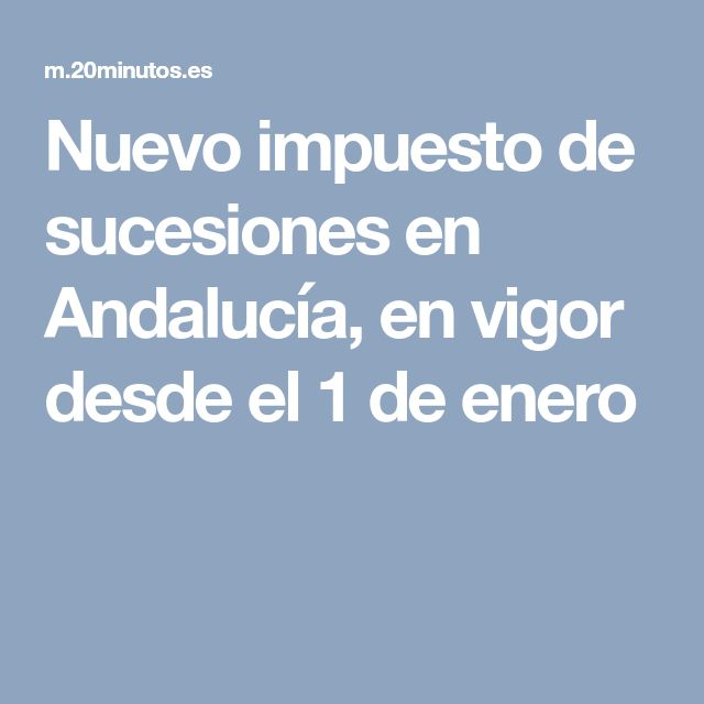 Nuevo impuesto de sucesiones en Andalucía, en vigor desde el 1 de enero