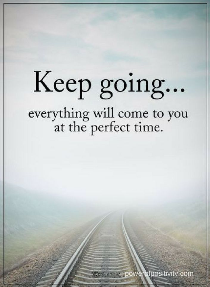 Quotes Keep Going Everything Will Come To Your At The Perfect Time Moving On Quotes Inspirational Positive Quotes Life Quotes