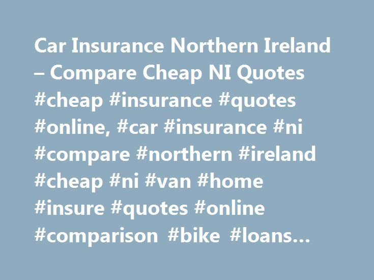 Car Insurance Northern Ireland – Compare Cheap NI Quotes #cheap #insurance #quotes #online, #car #insurance #ni #compare #northern #ireland #cheap #ni #van #home #insure #quotes #online #comparison #bike #loans #life http://mississippi.remmont.com/car-insurance-northern-ireland-compare-cheap-ni-quotes-cheap-insurance-quotes-online-car-insurance-ni-compare-northern-ireland-cheap-ni-van-home-insure-quotes-online-comparison-b/  # About CompareNI Compare Car Insurance Northern Ireland Finding…