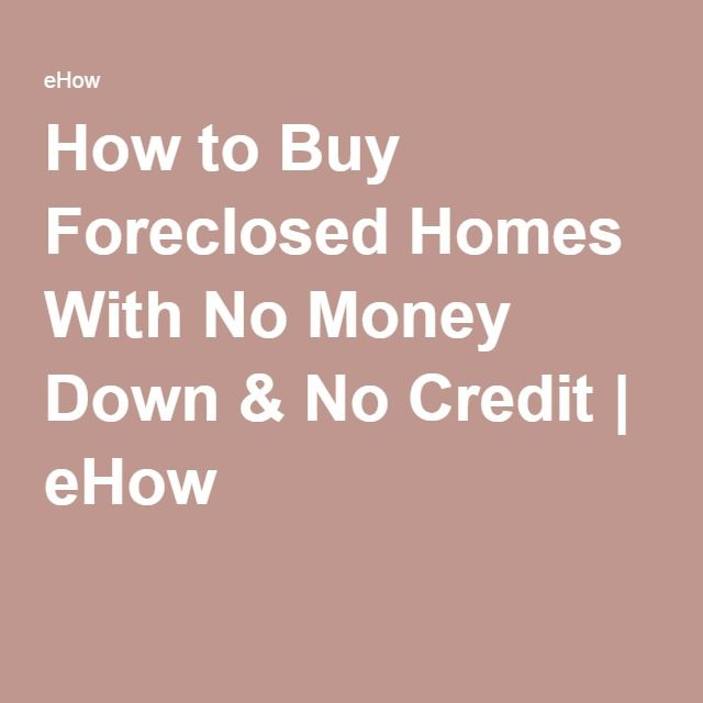 How to Buy Foreclosed Homes With No Money Down & No Credit | eHow
