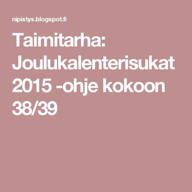 Taimitarha: Joulukalenterisukat 2015 -ohje kokoon 38/39