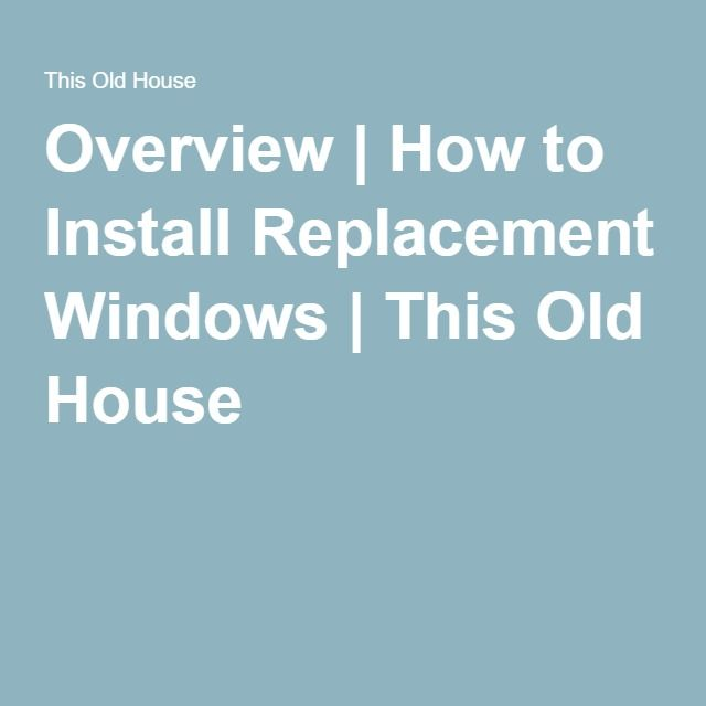 Overview | How to Install Replacement Windows | This Old House