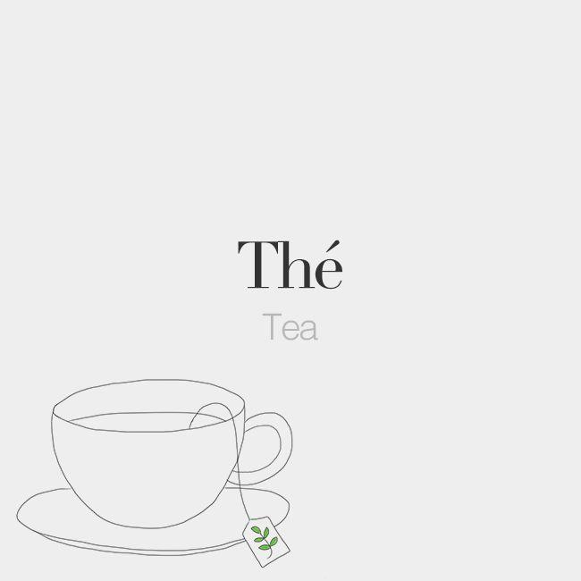 Thé (masculine word) | Tea | /te/