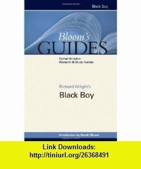 Black Boy (Blooms Guides) (9781604135756) Richard Wright, Harold Bloom , ISBN-10: 1604135751  , ISBN-13: 978-1604135756 ,  , tutorials , pdf , ebook , torrent , downloads , rapidshare , filesonic , hotfile , megaupload , fileserve