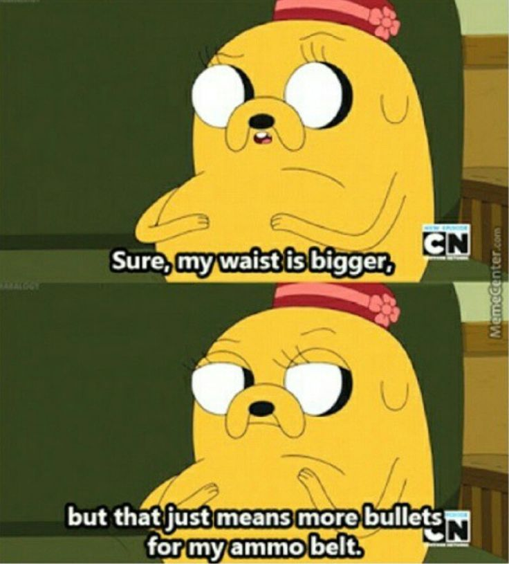 Adventure Time Quotes - Margaret (Jake's the Dog's Mom) << This is gonna be my excuse for eating more :v