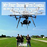 My First Drone with Camera: RC Helicopter Types Camera & GPS Buying Controls Radio Rules Instructions