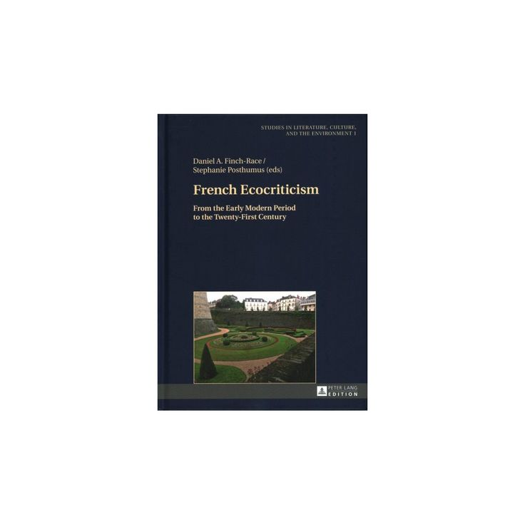 French Ecocriticism : From the Early Modern Period to the Twenty-first Century (Hardcover)