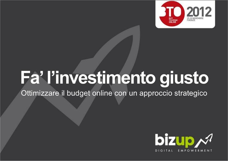 come-ottimizzare-gli-investimenti-online-bto2012 by Bizup via Slideshare