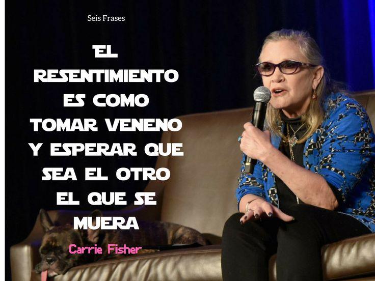 """""""El resentimiento es como tomar veneno y esperar que sea el otro el que se muera."""" - Carrie Fisher"""
