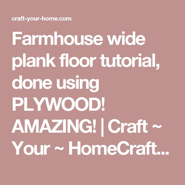 Farmhouse wide plank floor tutorial, done using PLYWOOD! AMAZING! | Craft ~ Your ~ HomeCraft ~ Your ~ Home