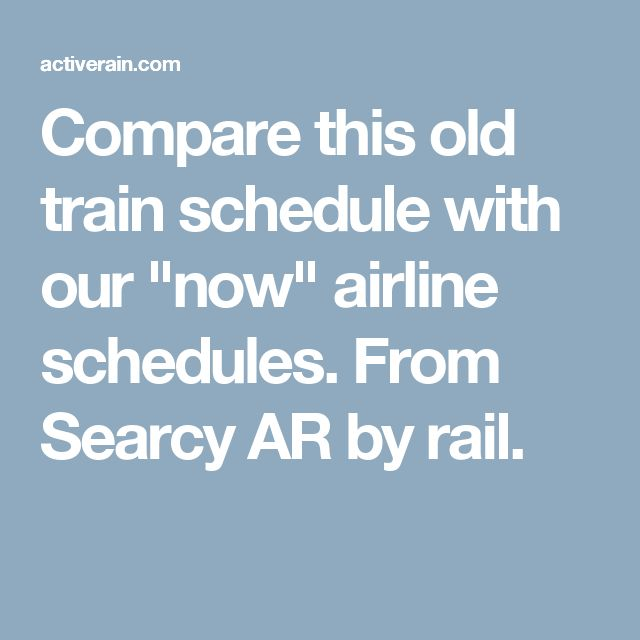 "Compare this old train schedule with our ""now"" airline schedules. From Searcy AR by rail."