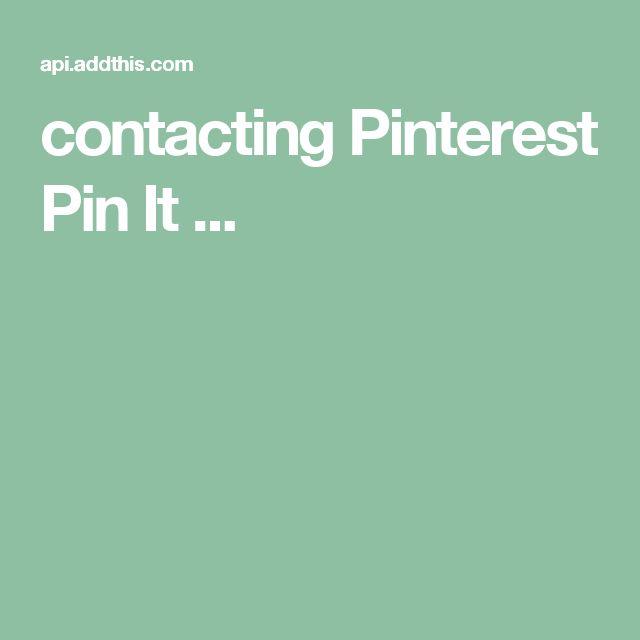 contacting Pinterest Pin It ...
