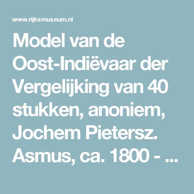 Model van de Oost-Indiëvaar der Vergelijking van 40 stukken, anoniem, Jochem Pietersz. Asmus, ca. 1800 - ca. 1830 - Rijksmuseum
