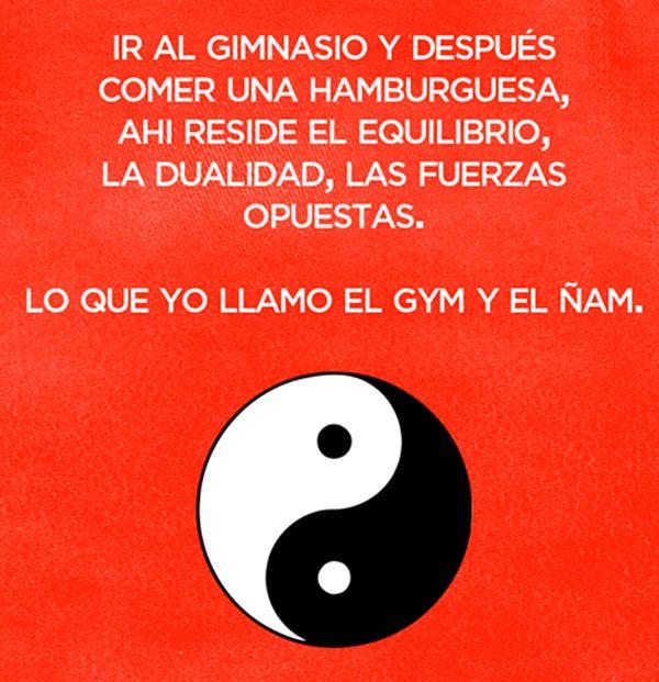 El gym y el Ñam jajajajaja que buena!