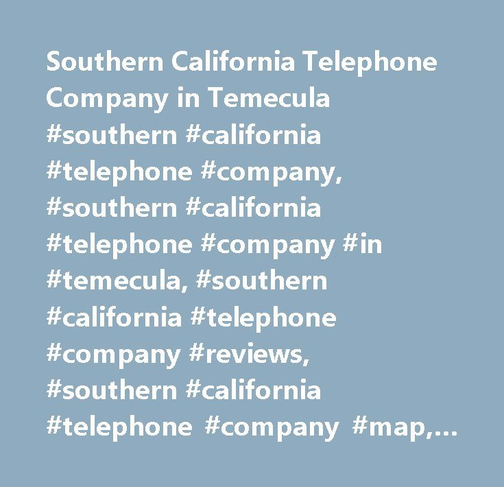 Southern California Telephone Company in Temecula #southern #california #telephone #company, #southern #california #telephone #company #in #temecula, #southern #california #telephone #company #reviews, #southern #california #telephone #company #map, #southern #california #telephone #company #directions #to #temecula, #southern #california #telephone #company #contact #details, #yahoo #us #local, #yahoo #us, #yahoo #local, #southern #california #telephone #company #phone #number, #southern…
