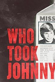 Who Took Johnny (2014)(w) Biography Documentary. WHO TOOK JOHNNY explores an infamous 30-year-old cold case: the disappearance of Iowa paperboy Johnny Gosch, the first missing child to appear on a milk carton. The film focuses on Johnny's mother, Noreen, and her tireless quest for the truth. Along the way there have been mysterious sightings, strange clues, bizarre revelations, and a run-in with a person who claims to have helped abduct Johnny.