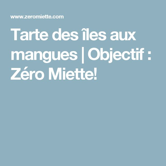 Tarte des îles aux mangues | Objectif : Zéro Miette!