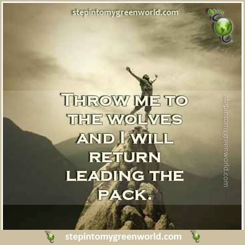 """A powerful message: """"Throw me to the wolves and I will return leading"""