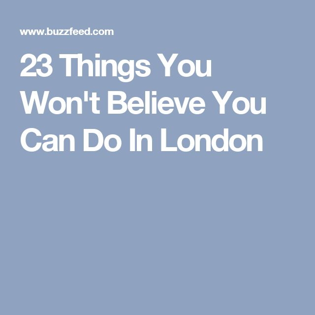 23 Things You Won't Believe You Can Do In London
