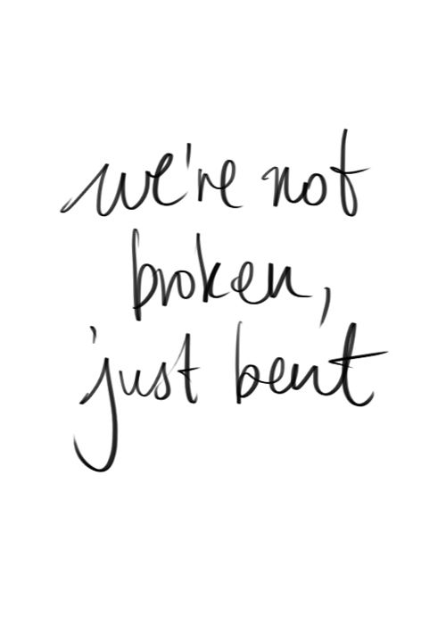 we're not bent, we are already broken. idk how many times should i repeat it to myself for me to realize that i am waiting for nothing..  I want this for a tattoo...