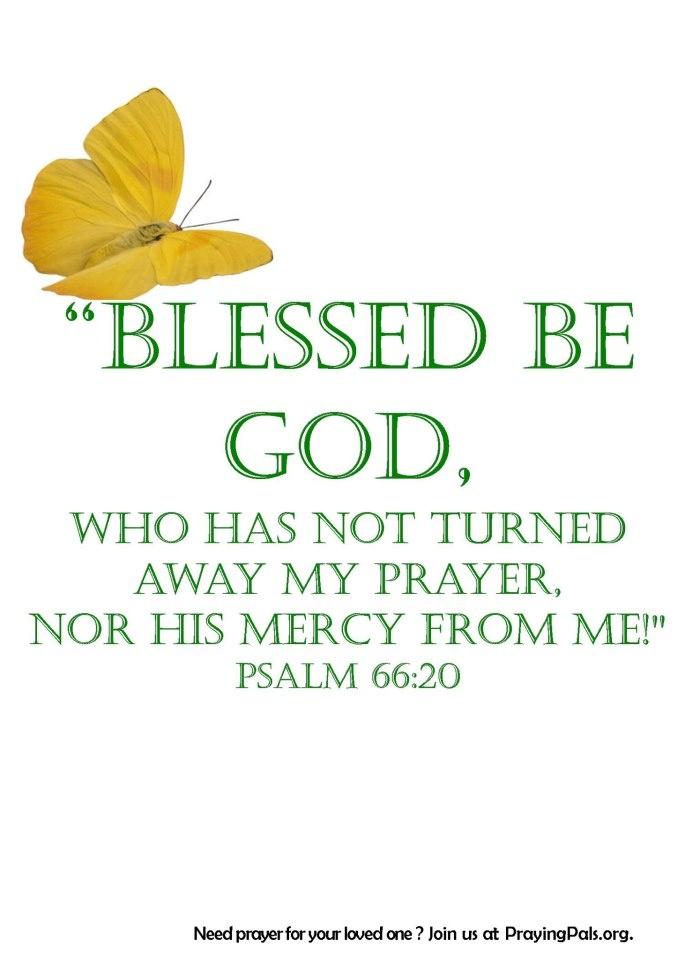 Blessed be God . . . Psalms 66:20