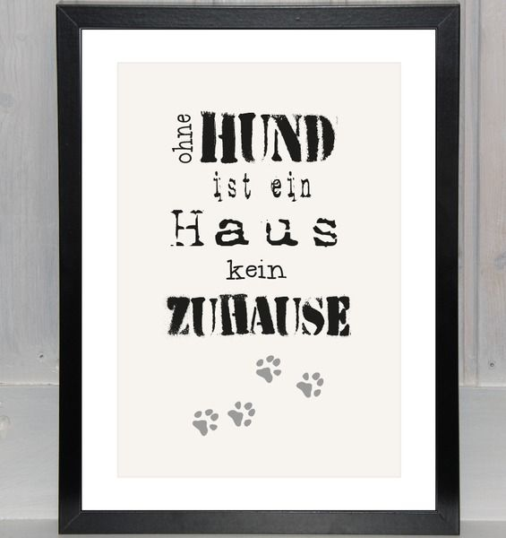 Unseren vierbeinigen Freunden gewidmet: wer einen Hund hat, der weiß wovon ich spreche: Niemand freut sich so sehr wenn du die Haustür aufschließt, wie dein Hund!  Ohne HUND ist ein Haus kein...
