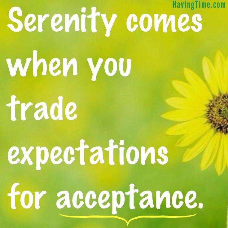 La serenidad viene a un cuando uno cambia las expectativas con aceptación!