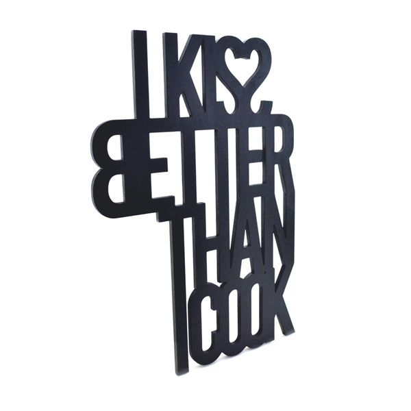 I KISS BETTER THAN I COOK wooden inscription  Wooden, 3D inscription made of plywood.