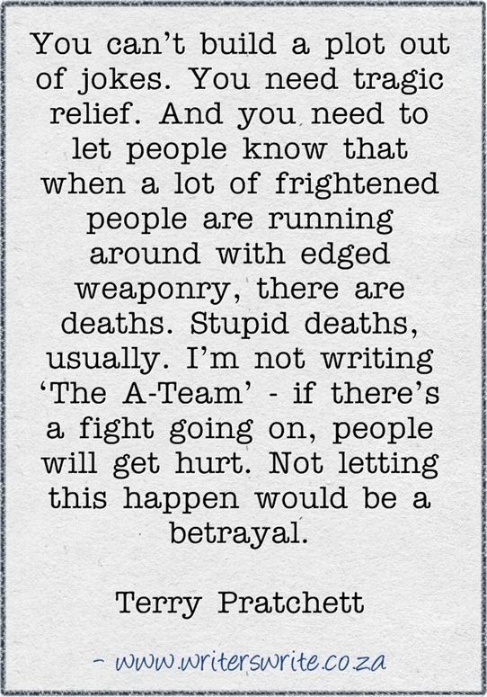 This. Perfect. This is what annoys me about books where none of the main characters die--I know it's fiction, but c'mon, guys! Make it believable! If there is violence/a war/fighting/dangerous situations, etc in your story, and NONE of your MCs get hurt and/or die, that is SO unrealistic! Sometimes you have to kill your darlings, for the sake of writing a good story.