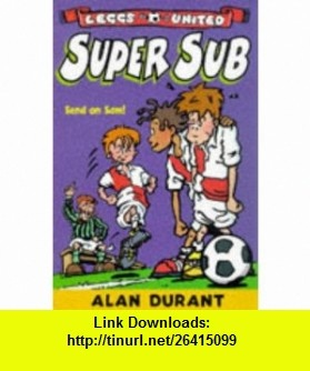 Super Sub (Leggs United) (9780330374507) Alan Durant , ISBN-10: 0330374508  , ISBN-13: 978-0330374507 ,  , tutorials , pdf , ebook , torrent , downloads , rapidshare , filesonic , hotfile , megaupload , fileserve