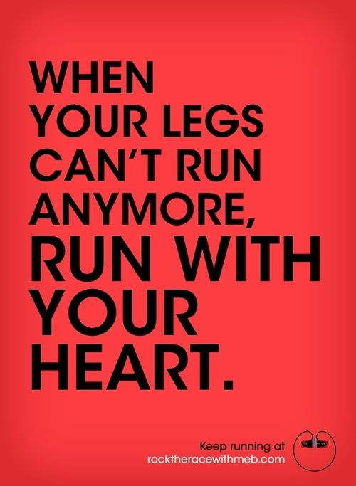 Run with your heart. I'll try to remember this