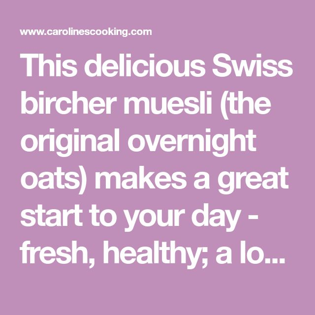 This delicious Swiss bircher muesli (the original overnight oats) makes a great start to your day - fresh, healthy; a lovely balance of smoothness & crunch.