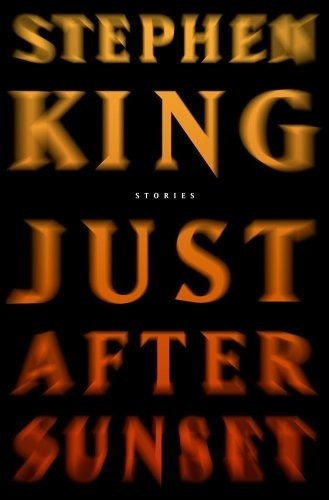 Stephen King's Just After Sunset - one of my favorite short story compilations