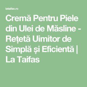 Cremă Pentru Piele din Ulei de Măsline - Rețetă Uimitor de Simplă și Eficientă | La Taifas
