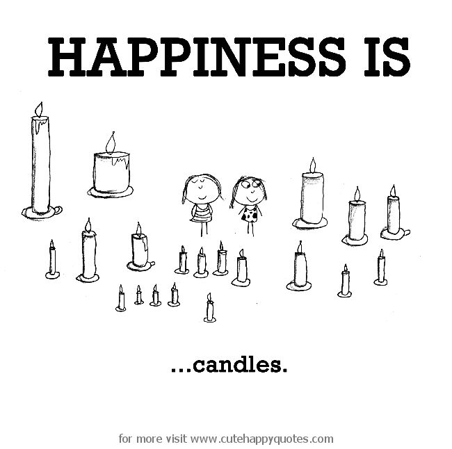 Happiness is, candles. - Cute Happy Quotes