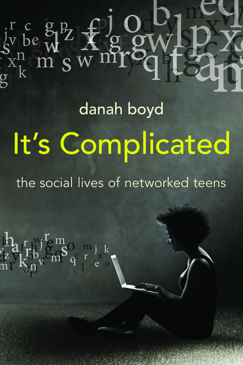 Danah Boyd - It's Complicated the social lives of networked teens!